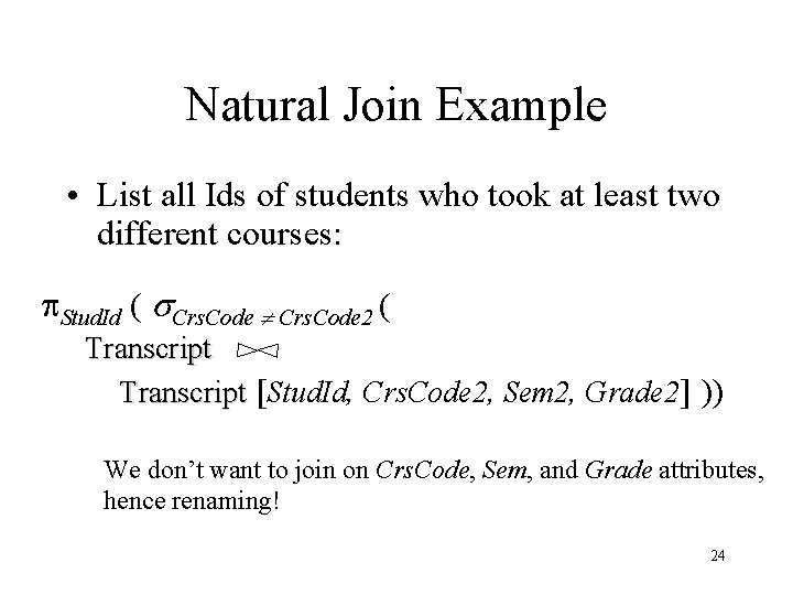 Natural Join Example • List all Ids of students who took at least two