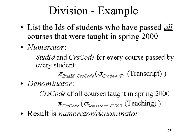 Division - Example • List the Ids of students who have passed all courses