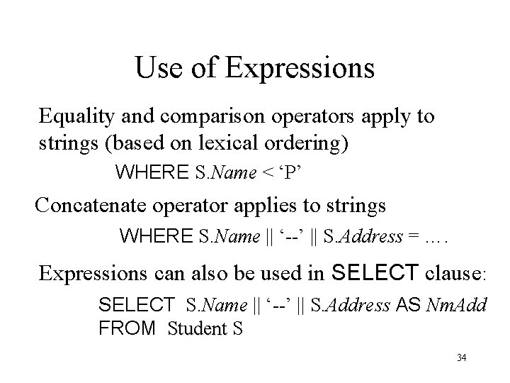 Use of Expressions Equality and comparison operators apply to strings (based on lexical ordering)