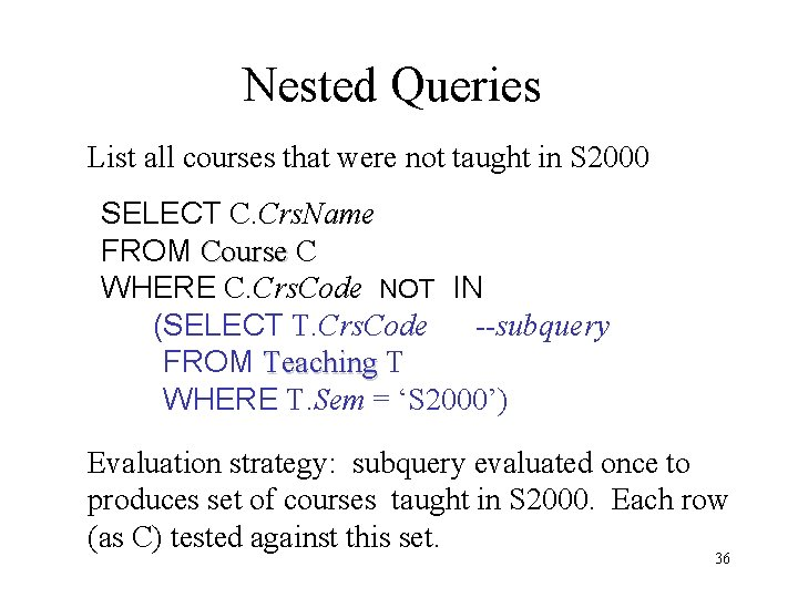 Nested Queries List all courses that were not taught in S 2000 SELECT C.