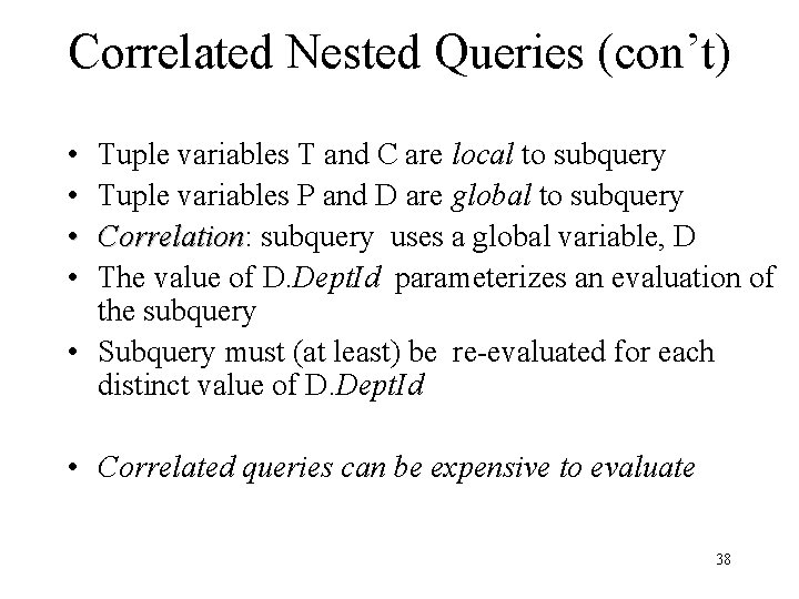 Correlated Nested Queries (con't) • • Tuple variables T and C are local to