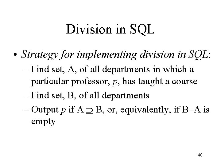 Division in SQL • Strategy for implementing division in SQL: – Find set, A,