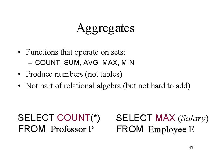 Aggregates • Functions that operate on sets: – COUNT, SUM, AVG, MAX, MIN •