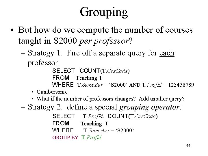 Grouping • But how do we compute the number of courses taught in S