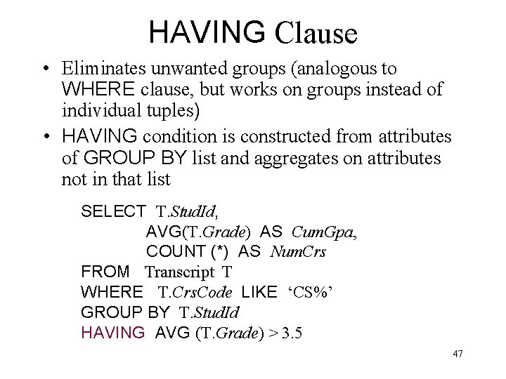 HAVING Clause • Eliminates unwanted groups (analogous to WHERE clause, but works on groups