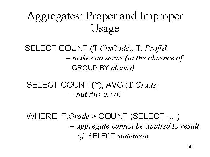 Aggregates: Proper and Improper Usage SELECT COUNT (T. Crs. Code), T. Prof. Id –