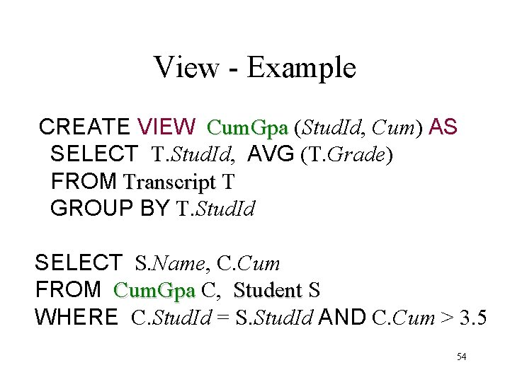 View - Example CREATE VIEW Cum. Gpa (Stud. Id, Cum) AS SELECT T. Stud.