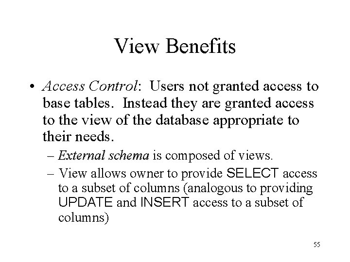 View Benefits • Access Control: Users not granted access to base tables. Instead they