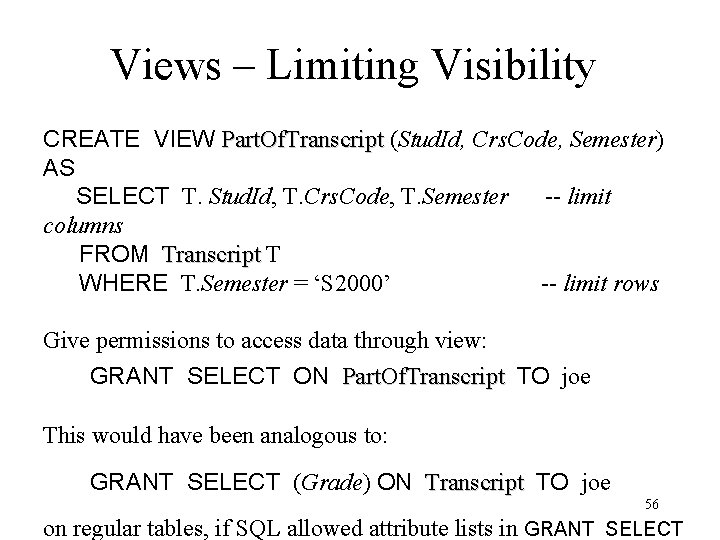 Views – Limiting Visibility CREATE VIEW Part. Of. Transcript (Stud. Id, Crs. Code, Semester)