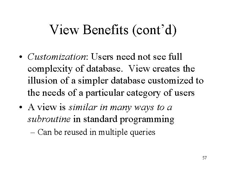 View Benefits (cont'd) • Customization: Users need not see full complexity of database. View