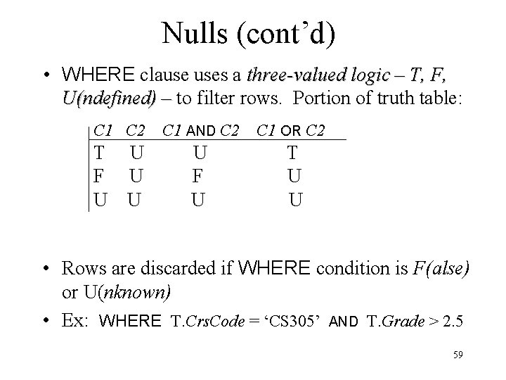 Nulls (cont'd) • WHERE clause uses a three-valued logic – T, F, U(ndefined) –