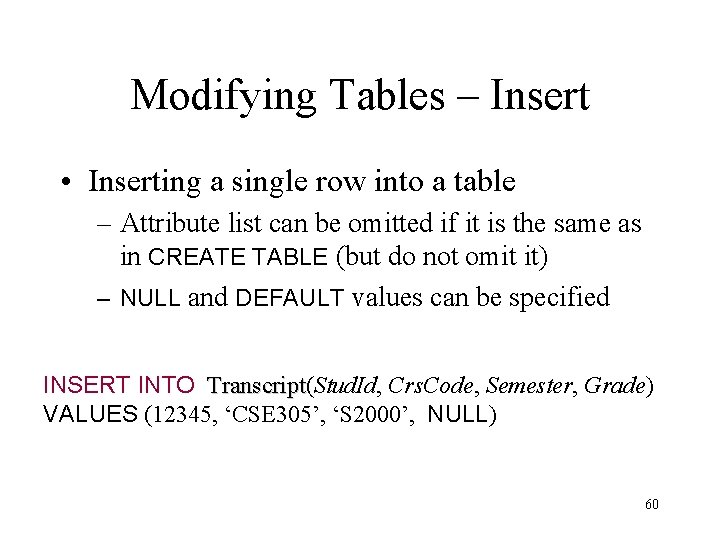 Modifying Tables – Insert • Inserting a single row into a table – Attribute
