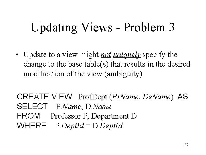 Updating Views - Problem 3 • Update to a view might not uniquely specify