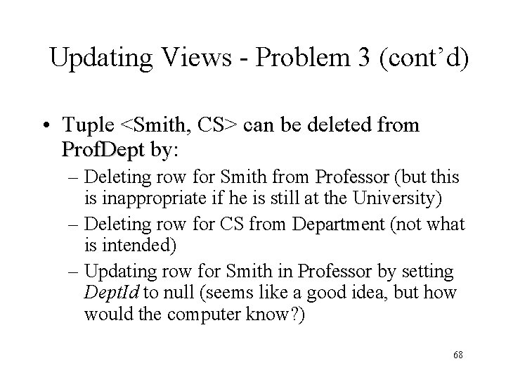 Updating Views - Problem 3 (cont'd) • Tuple <Smith, CS> can be deleted from