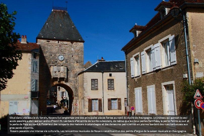Situé dans une boucle du Serein, Noyers fut longtemps une des principales places fortes