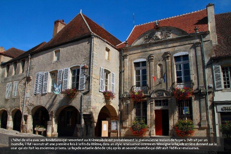 L'hôtel de ville avec ses fondations qui remontent au XIIème siècle est probablement la