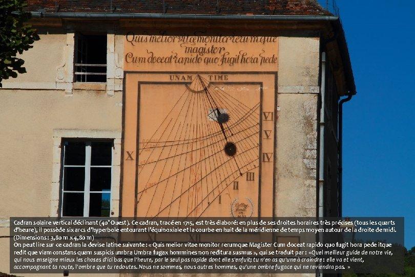 Cadran solaire vertical déclinant (40° Ouest). Ce cadran, tracé en 1715, est très élaboré: