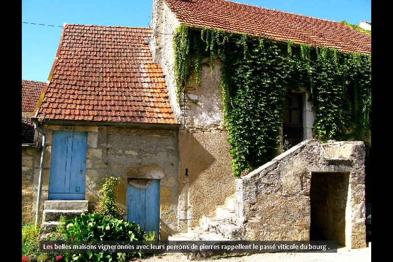 Les belles maisons vigneronnes avec leurs perrons de pierres rappellent le passé viticole du