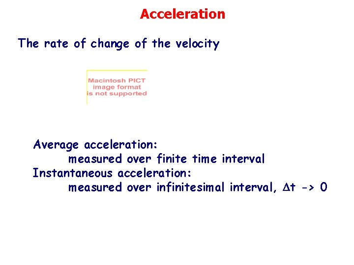 Acceleration The rate of change of the velocity Average acceleration: measured over finite time