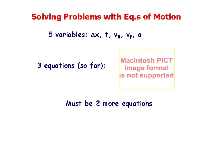 Solving Problems with Eq. s of Motion 5 variables: x, t, v 0, vf,