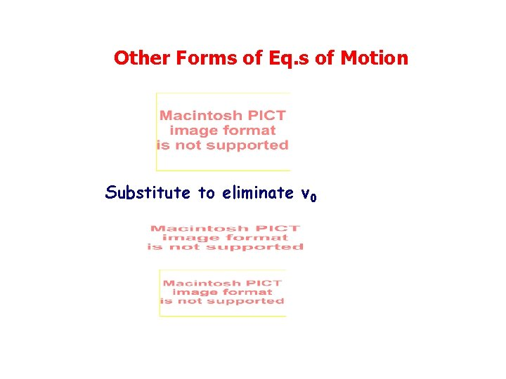 Other Forms of Eq. s of Motion Substitute to eliminate v 0