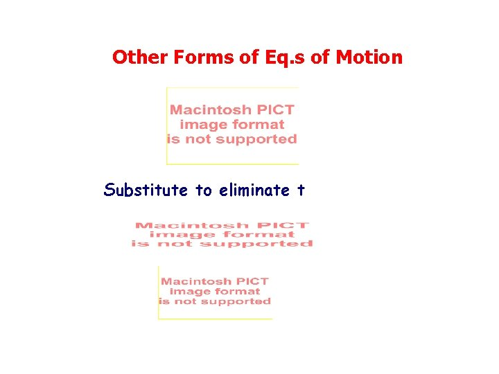 Other Forms of Eq. s of Motion Substitute to eliminate t