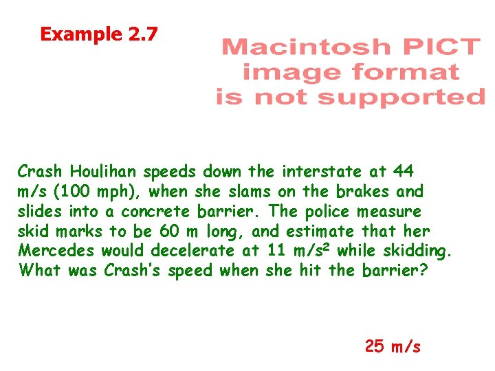 Example 2. 7 Crash Houlihan speeds down the interstate at 44 m/s (100 mph),