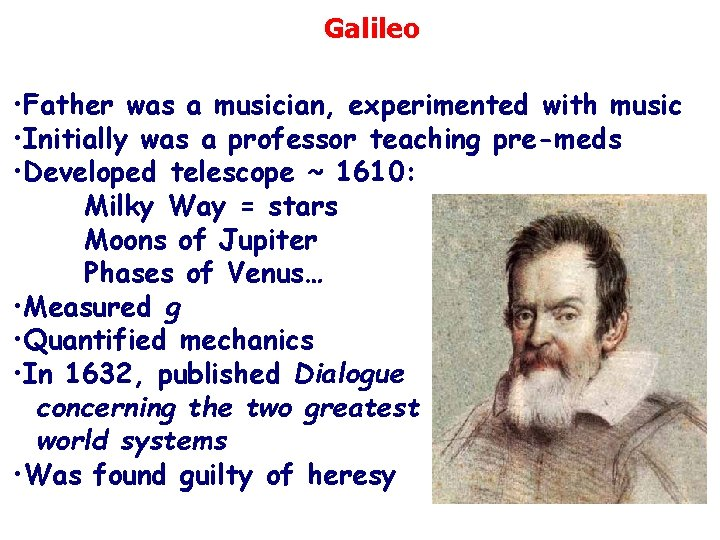 Galileo • Father was a musician, experimented with music • Initially was a professor