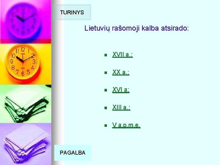 TURINYS Lietuvių rašomoji kalba atsirado: PAGALBA n XVII a. ; n XX a. ;