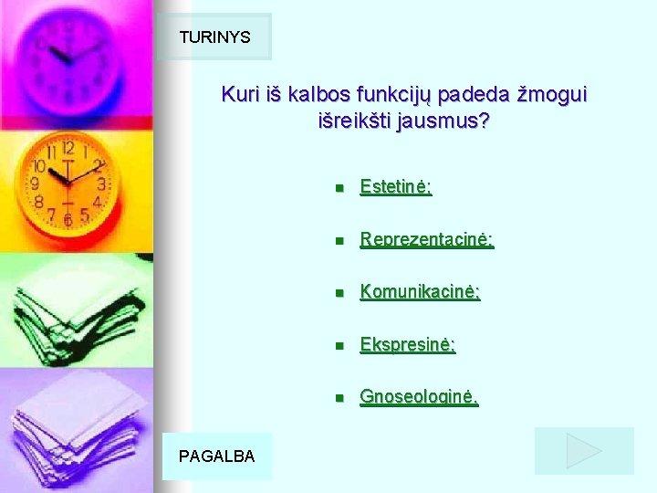 TURINYS Kuri iš kalbos funkcijų padeda žmogui išreikšti jausmus? PAGALBA n Estetinė; n Reprezentacinė;