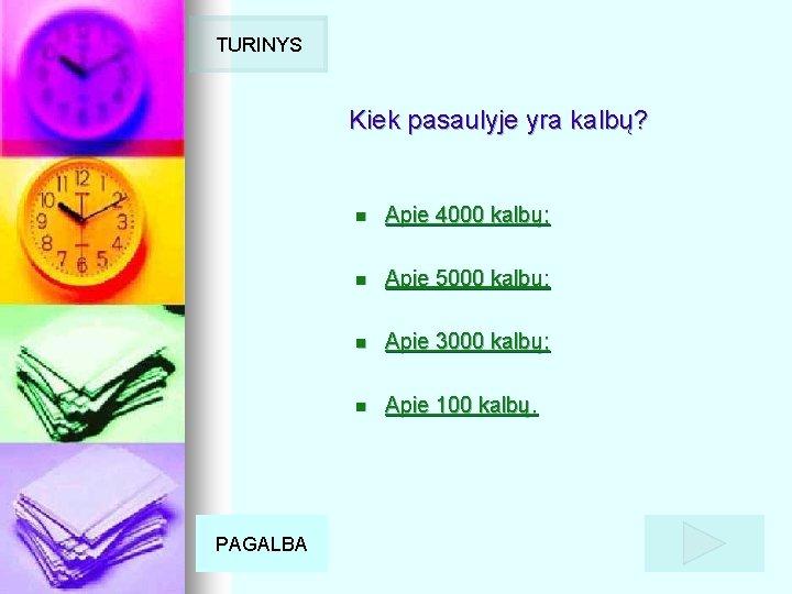 TURINYS Kiek pasaulyje yra kalbų? PAGALBA n Apie 4000 kalbų; n Apie 5000 kalbų;