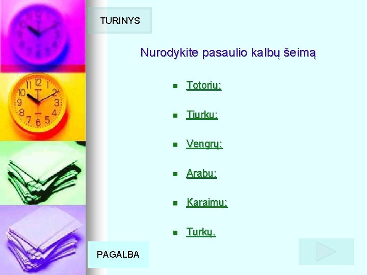 TURINYS Nurodykite pasaulio kalbų šeimą PAGALBA n Totorių; n Tiurkų; n Vengrų; n Arabų;