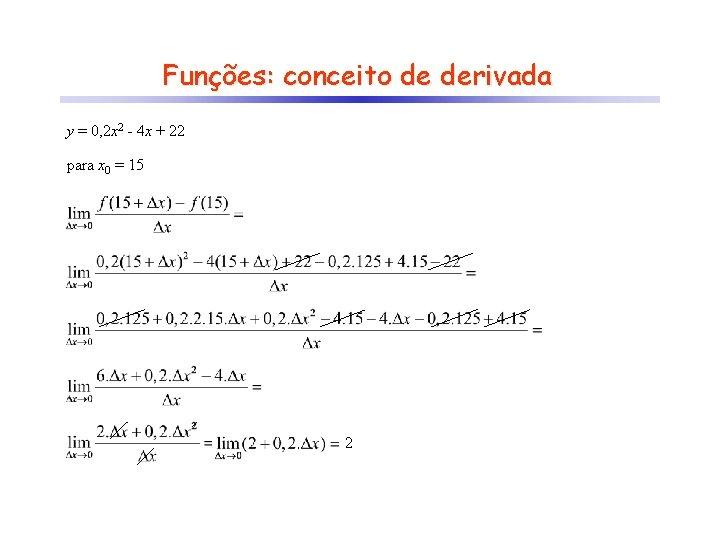 Funções: conceito de derivada y = 0, 2 x 2 - 4 x +