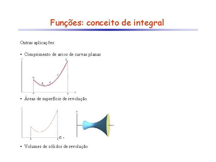 Funções: conceito de integral Outras aplicações: • Comprimento de arcos de curvas planas •
