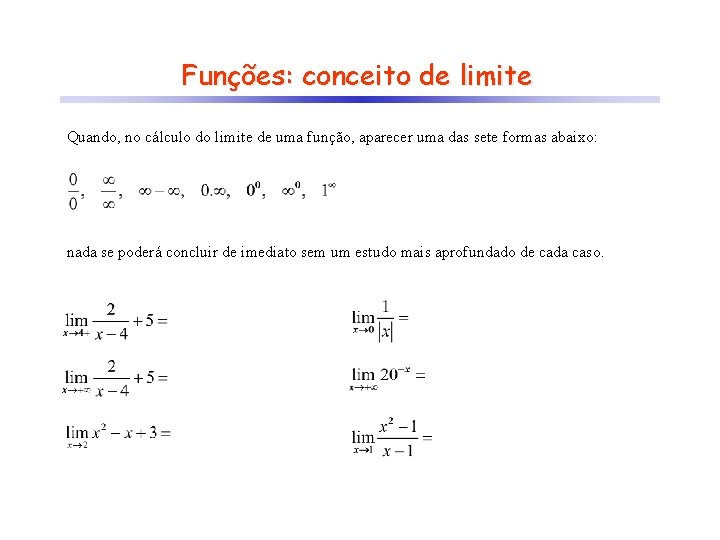 Funções: conceito de limite Quando, no cálculo do limite de uma função, aparecer uma