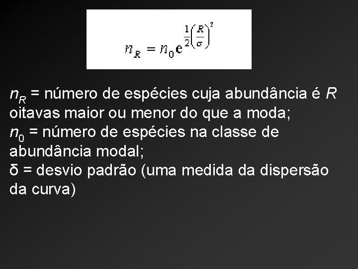 n. R = número de espécies cuja abundância é R oitavas maior ou menor