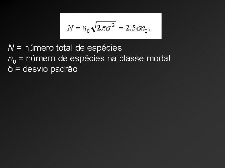 N = número total de espécies n 0 = número de espécies na classe