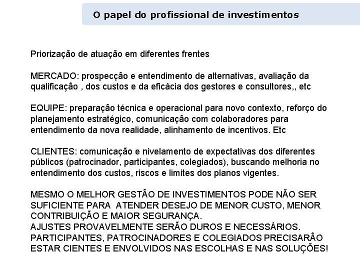 O papel do profissional de investimentos Priorização de atuação em diferentes frentes MERCADO: prospecção