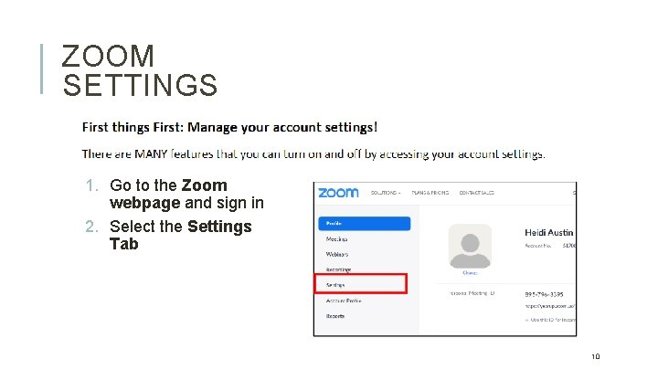 ZOOM SETTINGS 1. Go to the Zoom webpage and sign in 2. Select the