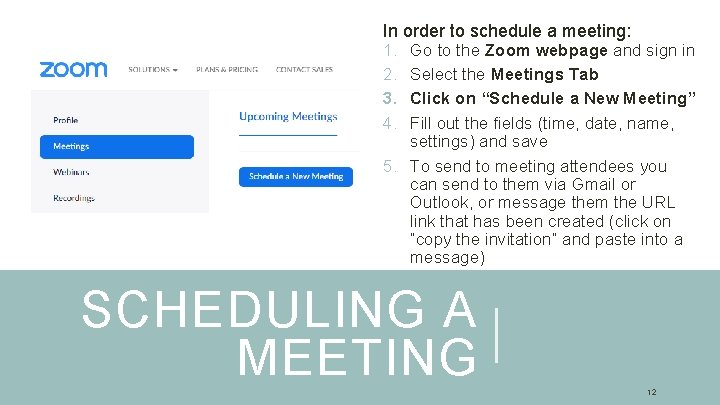 In order to schedule a meeting: 1. Go to the Zoom webpage and sign
