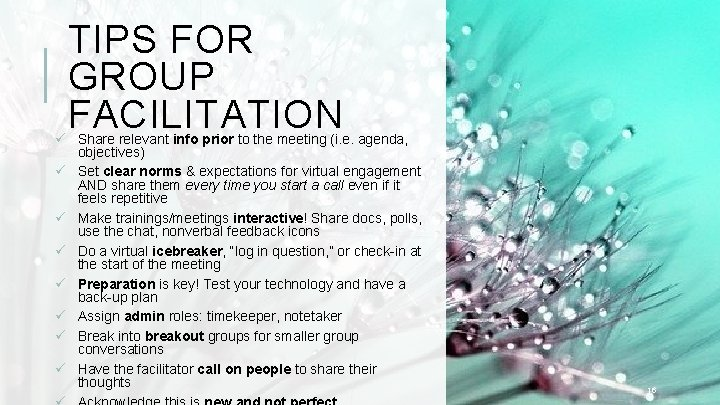 TIPS FOR GROUP FACILITATION ü Share relevant info prior to the meeting (i. e.