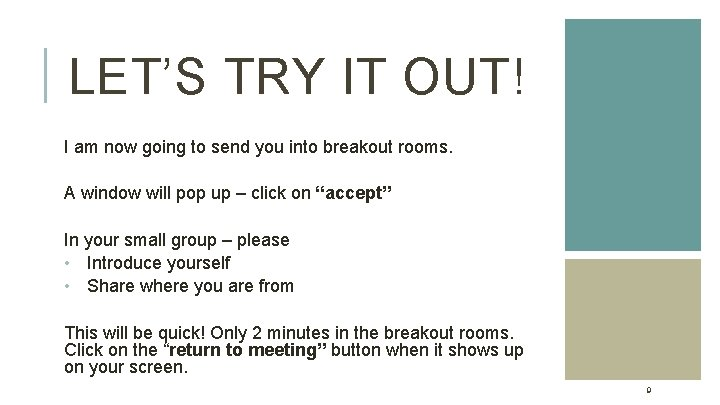 LET'S TRY IT OUT! I am now going to send you into breakout rooms.