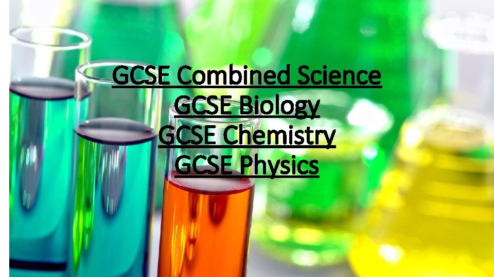 GCSE Combined Science GCSE Biology GCSE Chemistry GCSE Physics