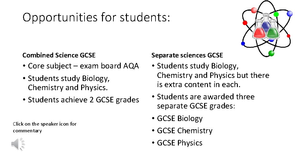 Opportunities for students: Combined Science GCSE Separate sciences GCSE • Core subject – exam