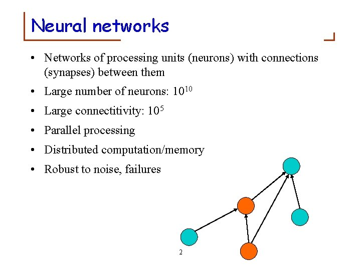 Neural networks • Networks of processing units (neurons) with connections (synapses) between them •