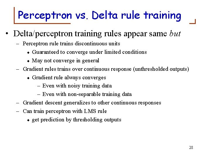 Perceptron vs. Delta rule training • Delta/perceptron training rules appear same but – Perceptron