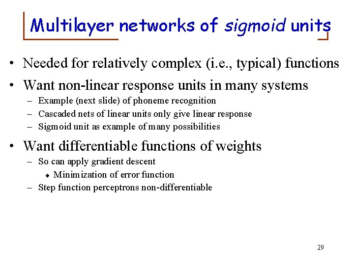 Multilayer networks of sigmoid units • Needed for relatively complex (i. e. , typical)