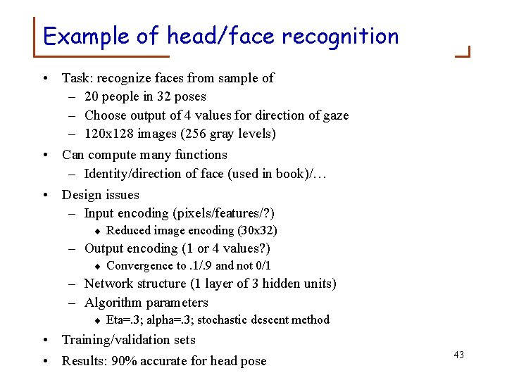 Example of head/face recognition • Task: recognize faces from sample of – 20 people