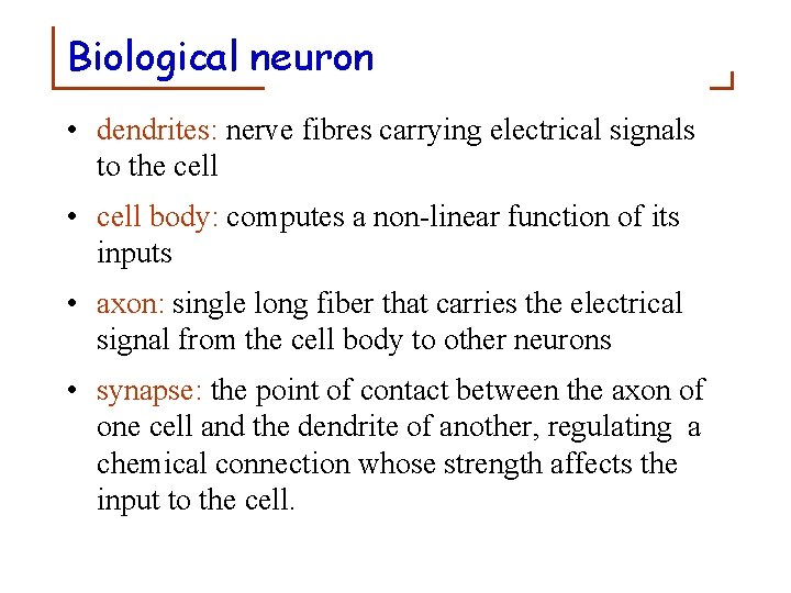 Biological neuron • dendrites: nerve fibres carrying electrical signals to the cell • cell