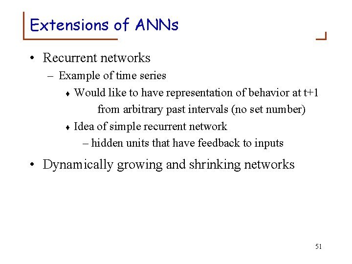 Extensions of ANNs • Recurrent networks – Example of time series ¨ Would like